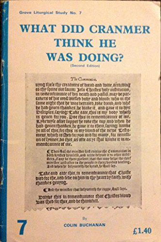 What Did Cranmer Think He Was Doing? (Second Edition) By Colin Buchanan