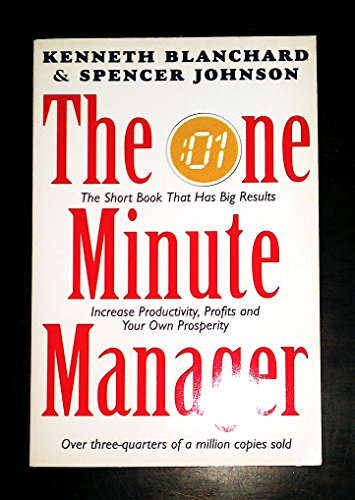 The One Minute Manager: Increase Productivity, Profits and Your Own Prosperity By Kenneth H. Blanchard, Ph.D.