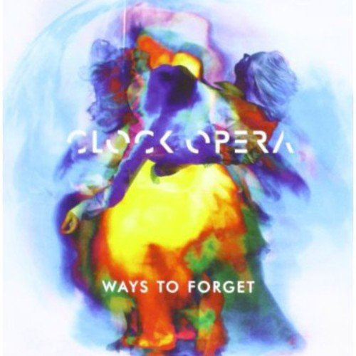 Clock Opera - Ways To Forget By Clock Opera