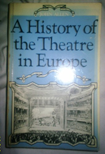 A History of the Theatre in Europe By John Allen