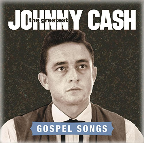 Johnny Cash - The Greatest: Gospel Songs By Johnny Cash