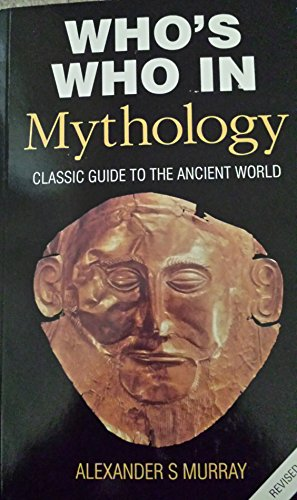 WHO'S WHO IN MYTHOLOGY By Alexander Stuart Murray