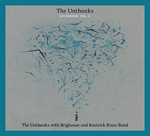 The Unthanks - Diversions Vol.2: The Unthanks With Brighouse And Rastrick Brass Band By The Unthanks