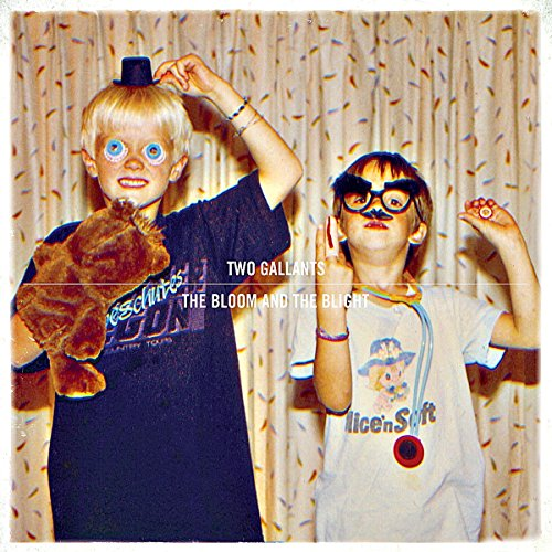 Two Gallants - The Bloom And The Blight By Two Gallants