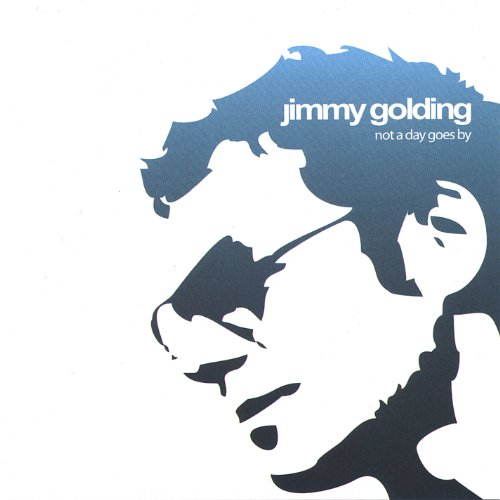 Jimmy Golding - Not a Day Goes By By Jimmy Golding