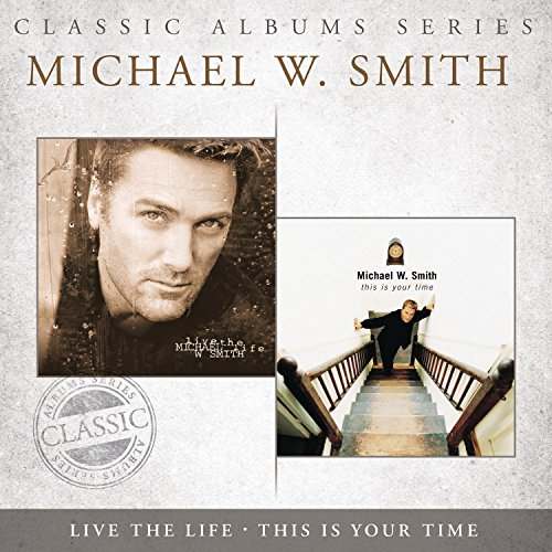 Smith, Michael W. - This Is Your Time/Live By Smith, Michael W.