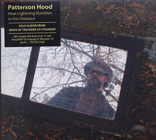 Patterson Hood - Heat Lightning Rumbles In The Distance By Patterson Hood