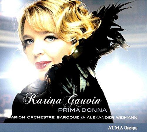 Karina Gauvin/Arion Baroque Orchestra - Prima Donna By Karina GauvinArion Baroque Orchestra