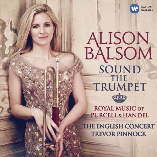 Alison Balsom - Sound the Trumpet - Royal Music of Purcell and Handel By Alison Balsom