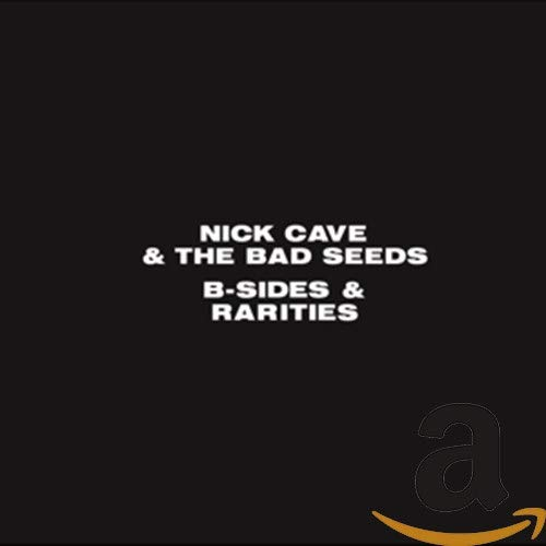 Nick Cave & The Bad Seeds - B-Sides And Rarities By Nick Cave & The Bad Seeds