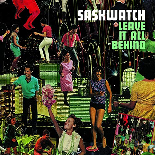 Saskwatch - Leave It All Behind By Saskwatch