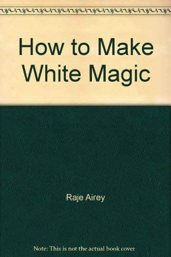 HOW TO MAKE WHITE MAGIC By RAJE AIREY