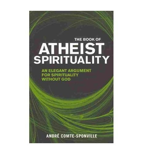 The Book of Atheist Spirituality By Andre Comte-Sponville