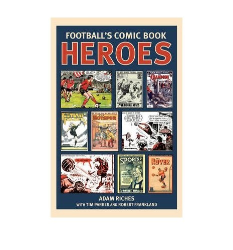 Football's Comic Book Heroes by Riches, Adam ( Author ) ON Sep-03-2009, Hardback By Adam Riches
