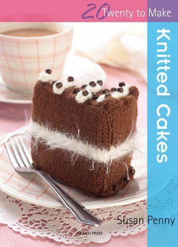 Twenty to Make: Knitted Cakes By Susan Penny