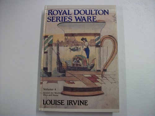 Royal Doulton Series Ware : Volume 4 - Around the World - Flora and Fauna By Louise Irvine