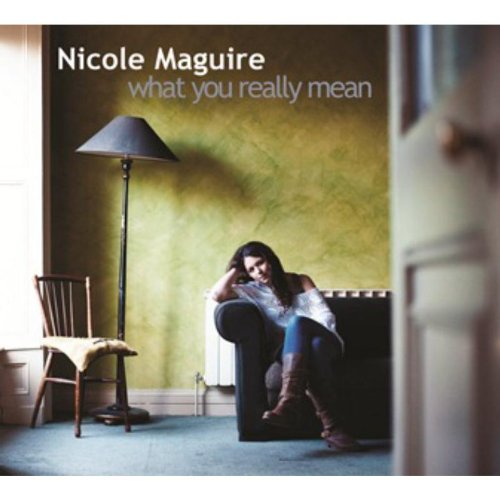 Nicole Maguire - What You Really Mean By Nicole Maguire