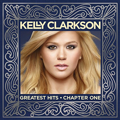 Kelly Clarkson - Greatest Hits: Chapter One By Kelly Clarkson