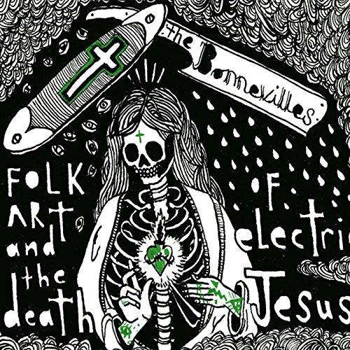 The Bonnevilles - Folk Art And The Death Of Electric Jesus By The Bonnevilles