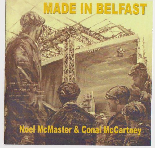 Noel McMaster & Conal McCartney - Made In Belfast. A tribute to the TITANIC. Purchase this CD and re