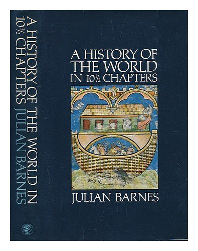 A History of the World in 10  Chapters By Julian Barnes