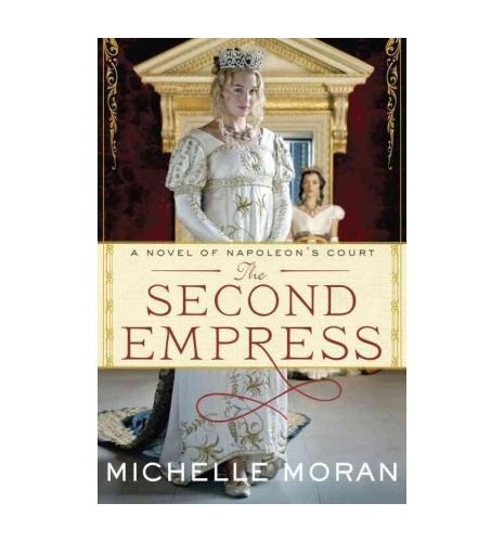 The Second Empress: A Novel of Napoleon's Court Moran, Michelle ( Author ) Aug-14-2012 Hardcover By Michelle Moran