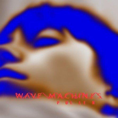 Wave Machines - Pollen