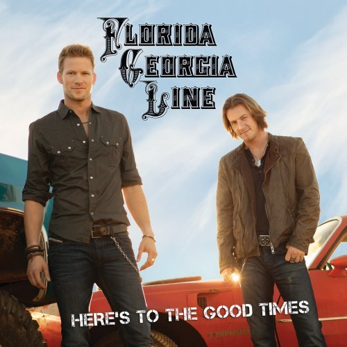 Florida Georgia Line - Heres To The Good Times By Florida Georgia Line