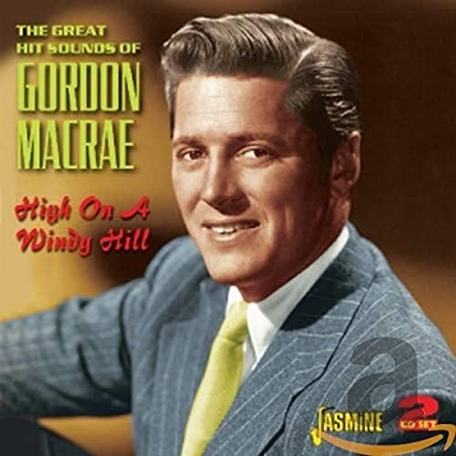 Gordon MacRae - High on a Windy Hill - The Great Hit Sounds of Gordon MacRae By Gordon MacRae