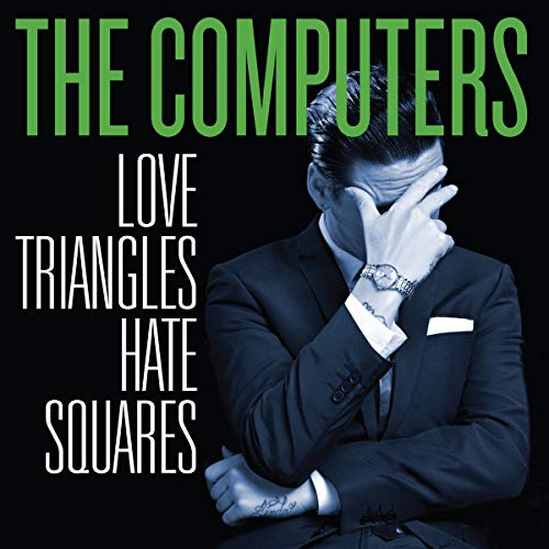 Computers - Love Triangles, Hate Squares