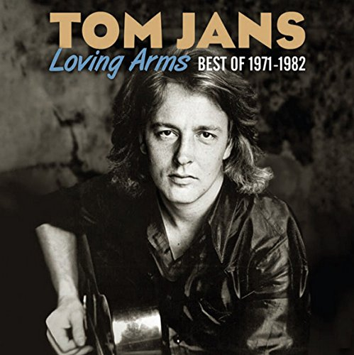 Tom Jans - Loving Arms: Best Of 1971-1982 By Tom Jans