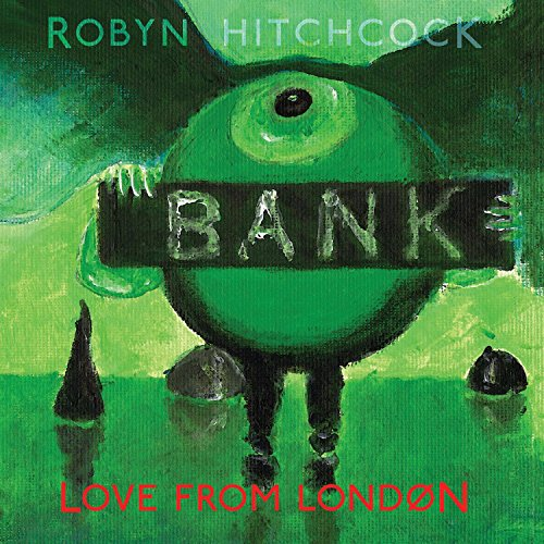 Robyn Hitchcock - Love from London By Robyn Hitchcock