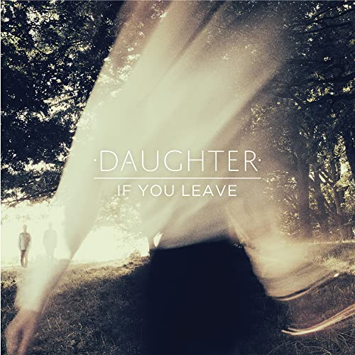 Daughter - If You Leave By Daughter
