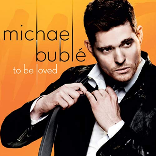 Michael Buble - To Be Loved By Michael Buble