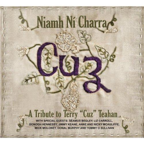 """Niamh Ni Charra - Cuz, A Tribute To Terry """"Cuz"""" Teahan"""