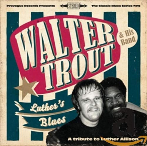 Walter Trout - Luther's Blues - A Tribute To Luther Allison By Walter Trout