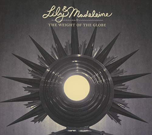Lily & Madeleine - The Weight Of The Globe By Lily & Madeleine
