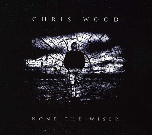 Chris Wood - None The Wiser By Chris Wood