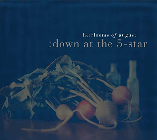 Heirlooms of August - Down At The 5 Star