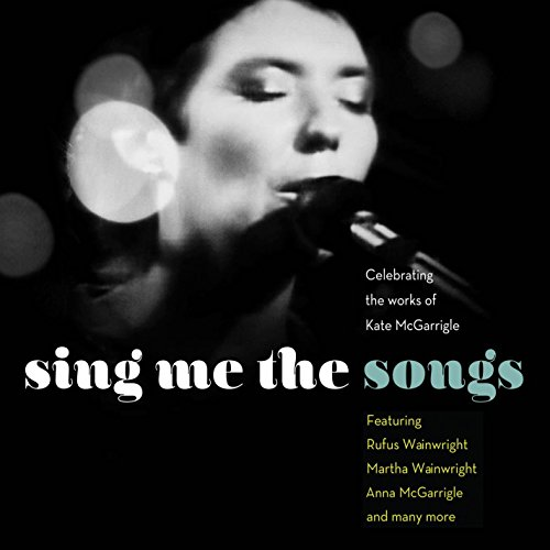Various Artists - Sing Me The Songs Celebrating The Works Of Kate Mcgarrigle