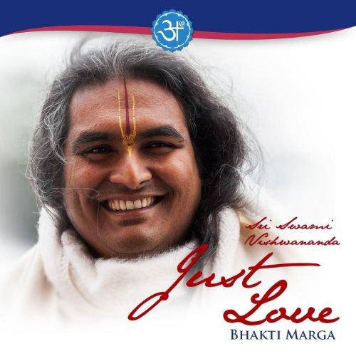 Marga, Bhakti - Sri Swami Vishwananda: Just Love By Marga, Bhakti
