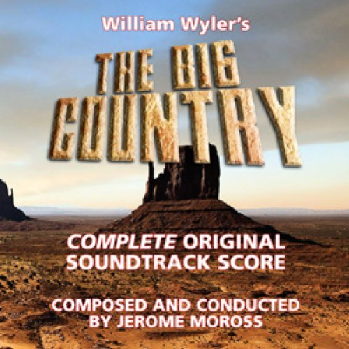 JEROME MOROSS - THE BIG COUNTRY COMPLETE ORIGINAL SOUNDTRACK SCORE By JEROME MOROSS