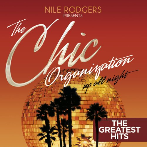 Nile Rogers Presents the Chic Organization: Up All Night: The Greatest Hits By Various Artists