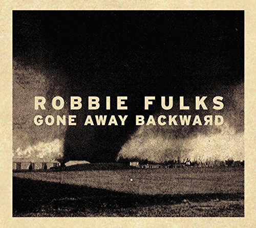 Robbie Fulks - Gone Away Backward