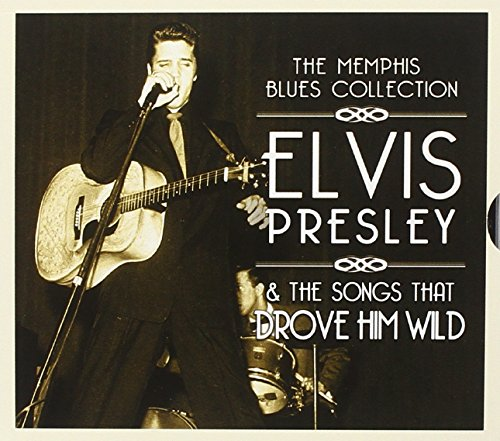 Various - The Memphis Blues Collection: Elvis Presley & the Songs That Drove Him Wild By Various