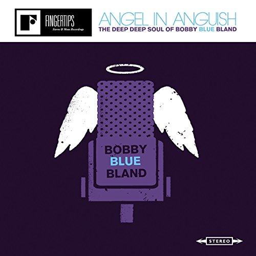 Bobby Bland - Angel In Anguish : The Deep Deep Soul Of Bobby Bland By Bobby Bland