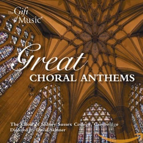 The Choir of Sidney Sussex College - Cambridge - Great Choral Anthems