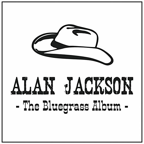 Alan Jackson - The Bluegrass Album By Alan Jackson