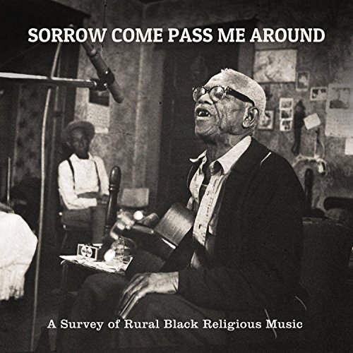 Various - Sorrow Come Pass Me Around: A Survey of Rural Religious Black Music By Various