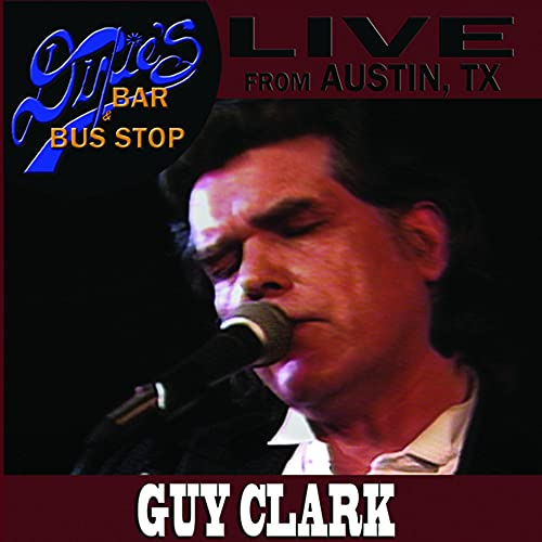Guy Clark - Guy Clark: Live From Dixie's Bar And Bus Stop